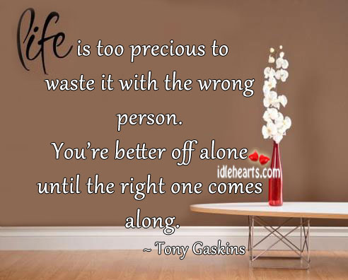Life is too precious to waste it with the wrong person. Tony Gaskins Picture Quote