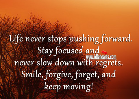 Stay Focused And Never Slow Down With Regrets.