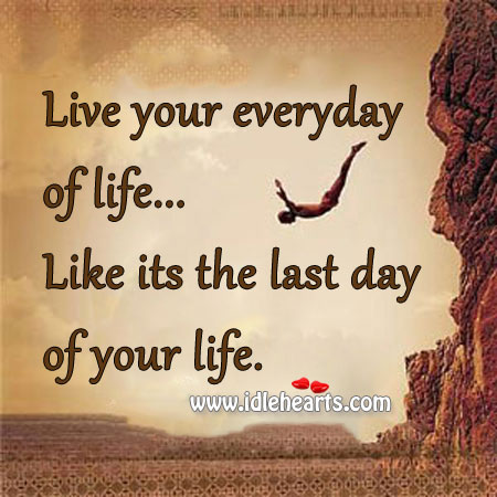 Live Your Everyday Of Life…