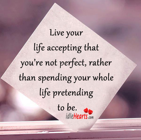 Live Your Life accepting That You're Not Perfect.