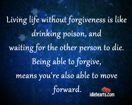 Living Life Without Forgiveness Is Like Drinking Poison…