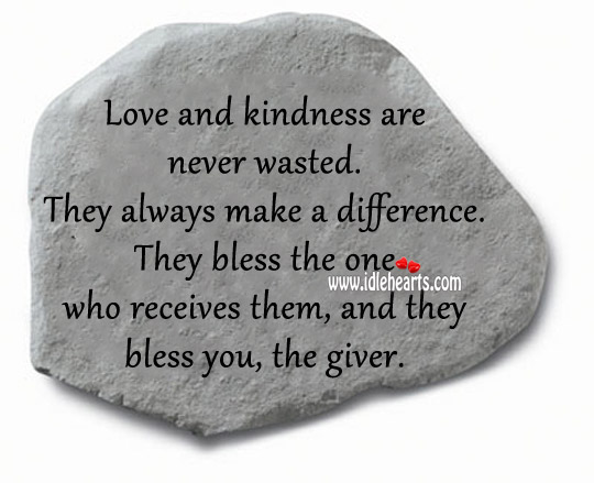 Love And Kindness Are Never Wasted.