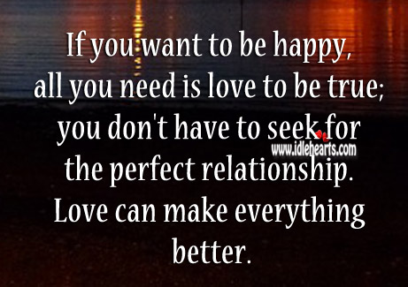 If You Want To Be Happy, All You Need Is Love