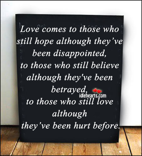 Love Comes To Those Who Still Hope & Believe.