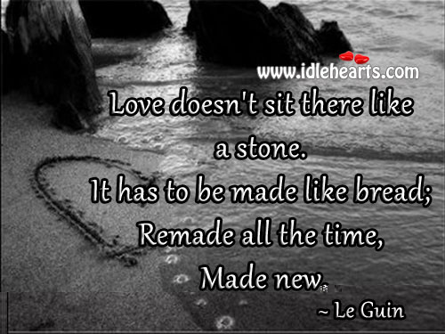 Love Doesn't Sit There Like A Stone.