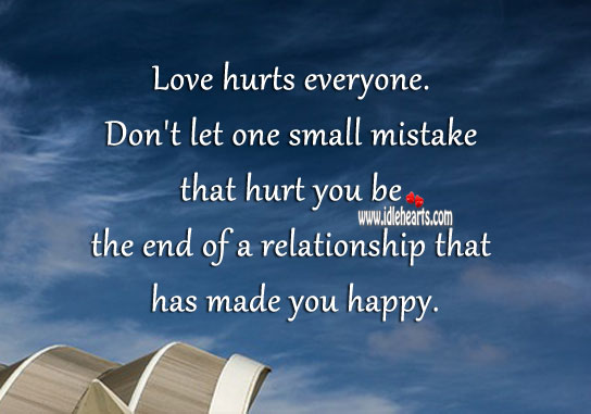 Don't let one small mistake that hurt you be the end of a relationship. Hurt Quotes Image