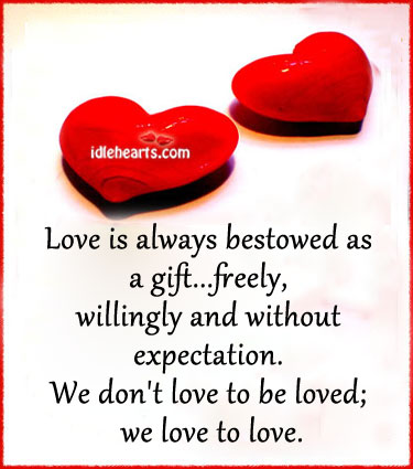 Love is always bestowed as a gift. Image