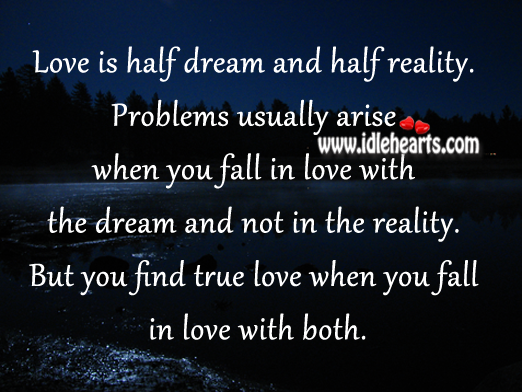Love is half dream and half reality. Reality Quotes Image