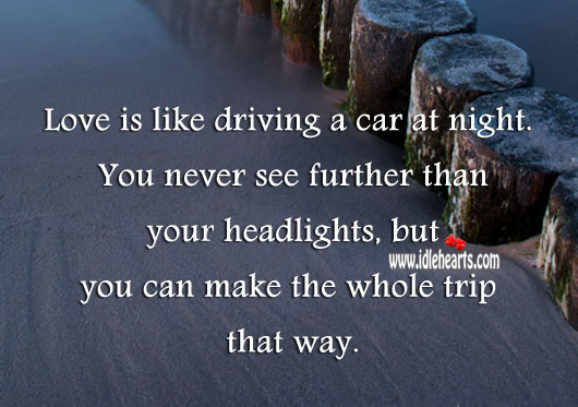 Image, Love is like driving a car at night.