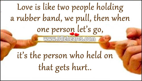 In love the person who holds on gets hurt most Image
