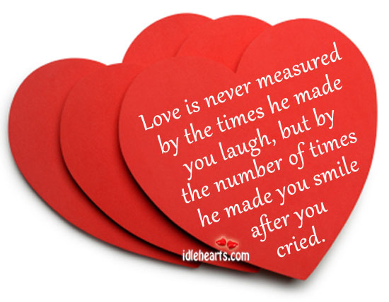 Love is never measured by the times he made you laugh. Image