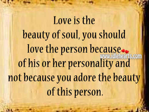 You Should Love The Person Because Of His Or Her Personality