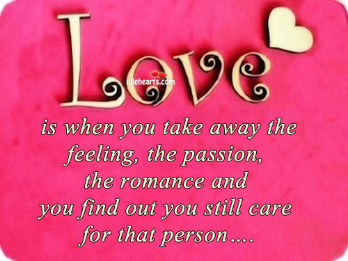 Love Is When You Take Away The Feeling, The Passion….