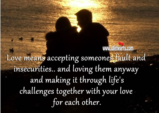 Love Means Accepting Someones Fault And Insecurities