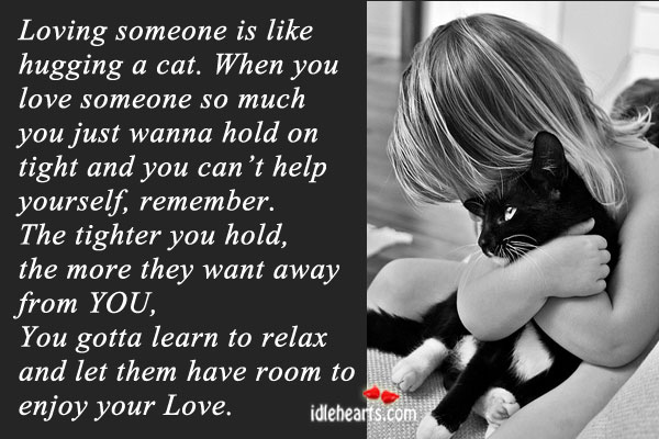 Loving someone is like hugging a cat. Image