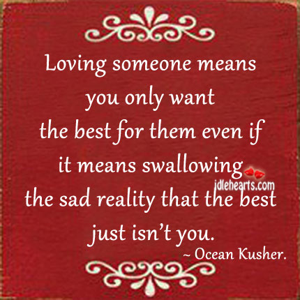 Loving Someone Means You Only Want The Best For Them….