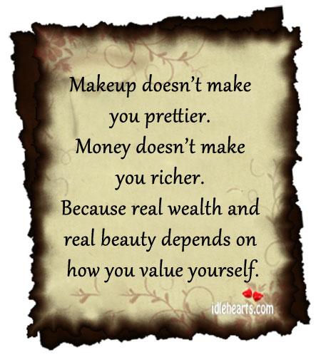 Makeup Doesn't Make You Prettier.