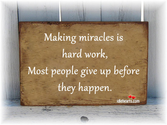 Making miracles is hard work…