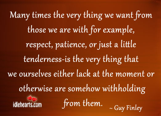 Many Times The Very Thing We Want From Those We…