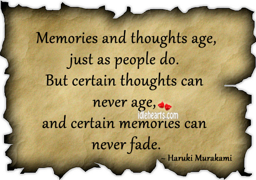 Memories and thoughts age, just as people do. Image