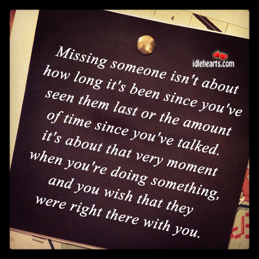 Missing Someone Isn't About How Long It's….