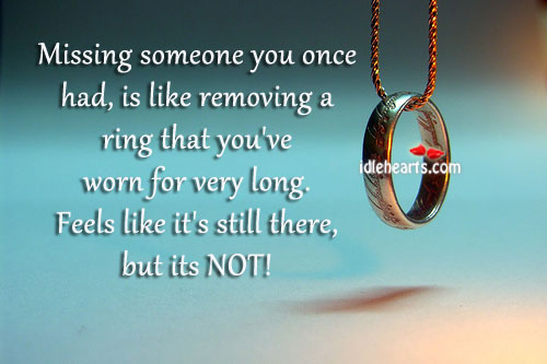 Missing Someone You Once Had, Is Like Removing A….