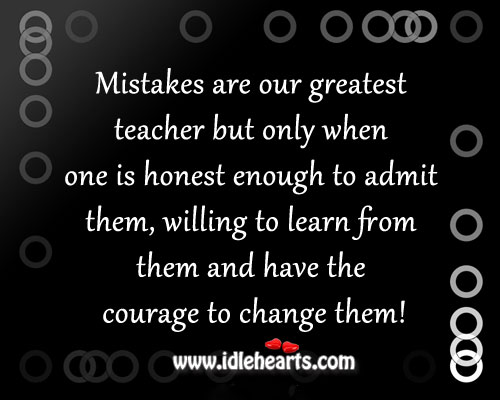 Change, Courage, Greatest, Honest, Inspirational, Learn, Mistake, Mistakes, Teacher
