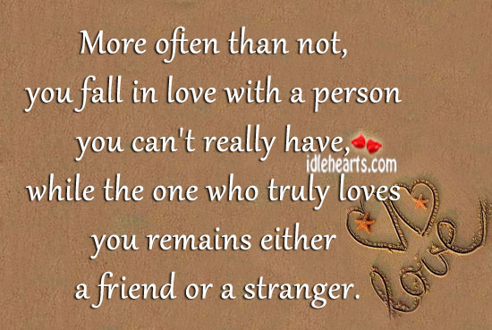 More Often Than Not, You Fall In Love With A…