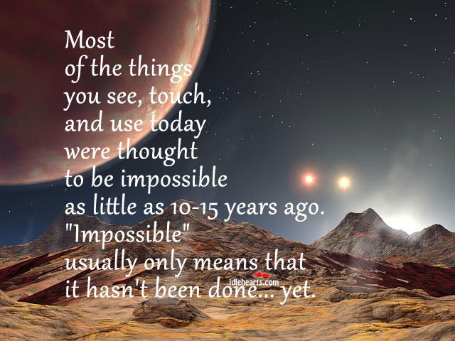 Most of the things you see, touch and use today are. Image