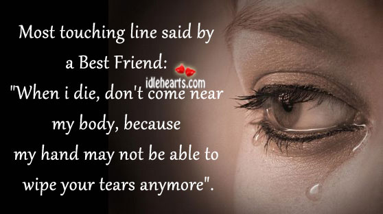 Image, Able, Anymore, Because, Best, Best Friend, Body, Come, Die, Friend, Hand, Lines, May, Most, Near, Said, Tears, Touching, Wipe, Your