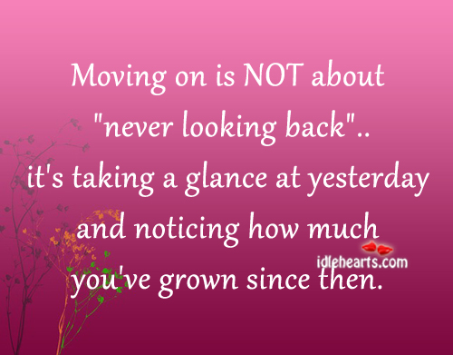 "Moving On Is Not About ""Never Looking Back""…."