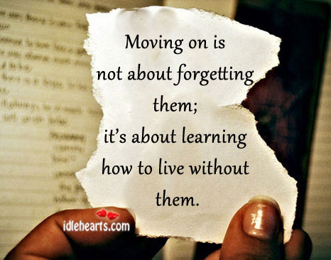 Moving On in Love is Learning How to Live Without Them