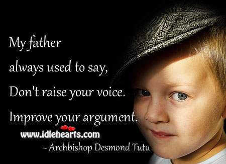 Image, Don't raise your voice. Improve your argument.