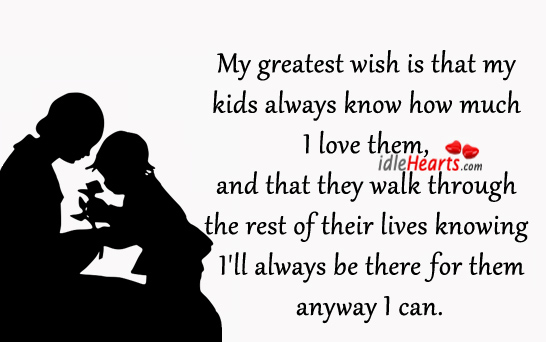 Image, My greatest wish is that my kids always know how much I love them