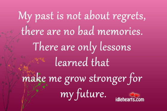My past is not about regrets, there are no bad memories. Image
