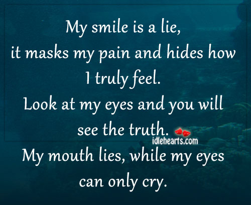 My Smile Is A Lie, It Masks My Pain And Hides…