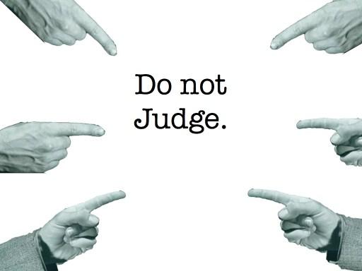 Don't Judge Anyone…