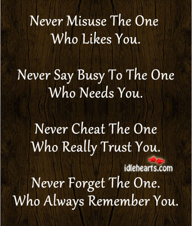 Never Misuse The One  Who Likes You.