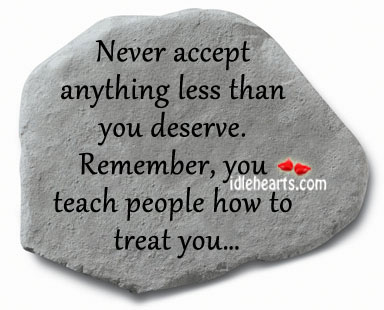 Never accept anything less than you deserve. Love Quotes to Live By Image