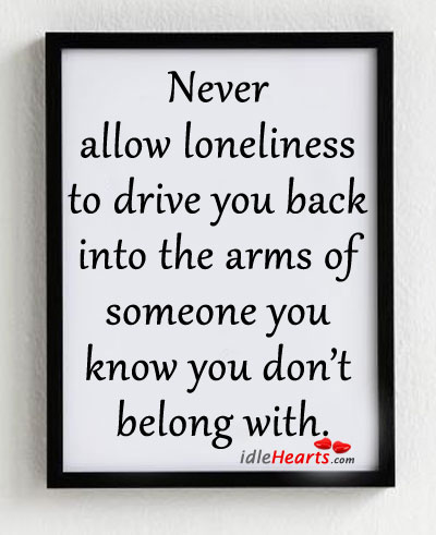 Never allow loneliness to drive you Image