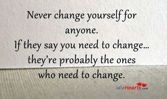 Never Change Yourself For Anyone.