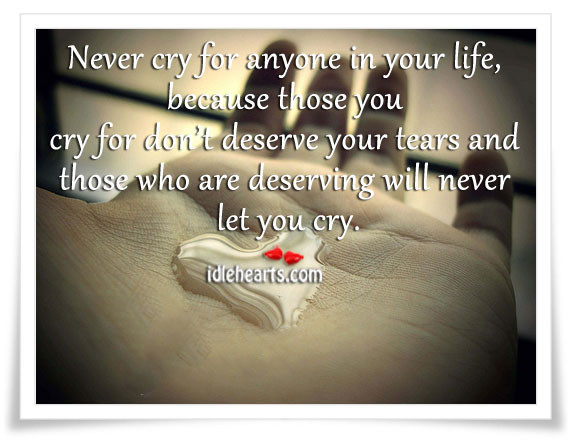 Never cry for anyone in your life, because those you Image