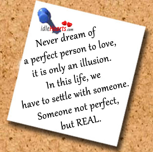 Never Dream Of A Perfect Person To Love…
