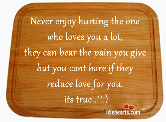 Image, Never enjoy hurting the one who loves you a lot.
