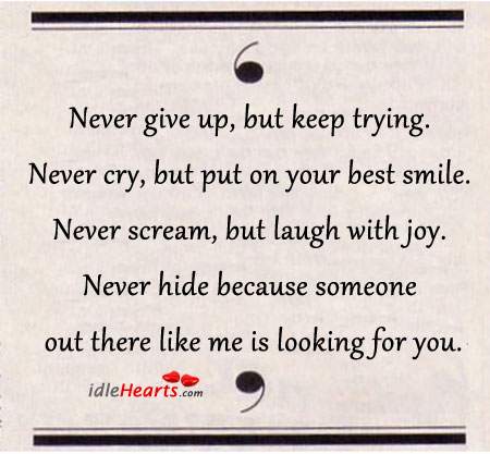Never Give Up, But Keep Trying. Never Cry…
