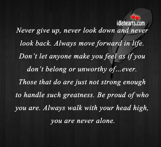 Never give up, never look down and never look back. Never Look Back Quotes Image