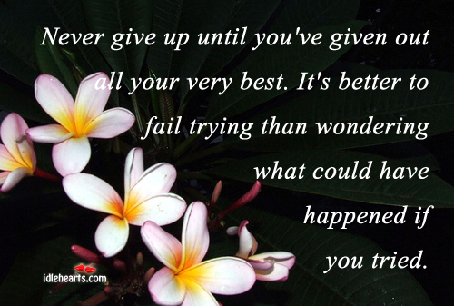 Never Give Up Until You've Given Out All….