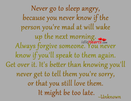 Never Go To Sleep Angry., Angry, Better, Forgive, Life, Love, Morning, Person, Sleep, Sorry, Speak