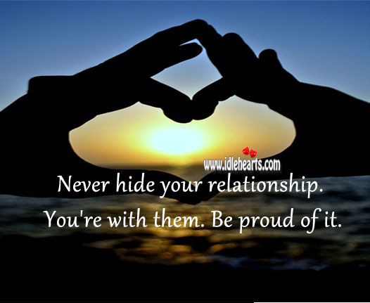 Never hide your relationship. Proud Quotes Image