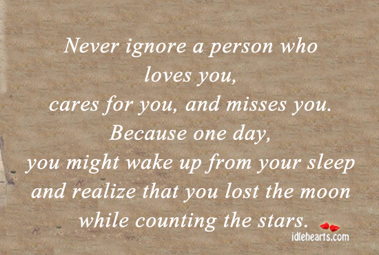 Never Ignore A Person Who Loves You…